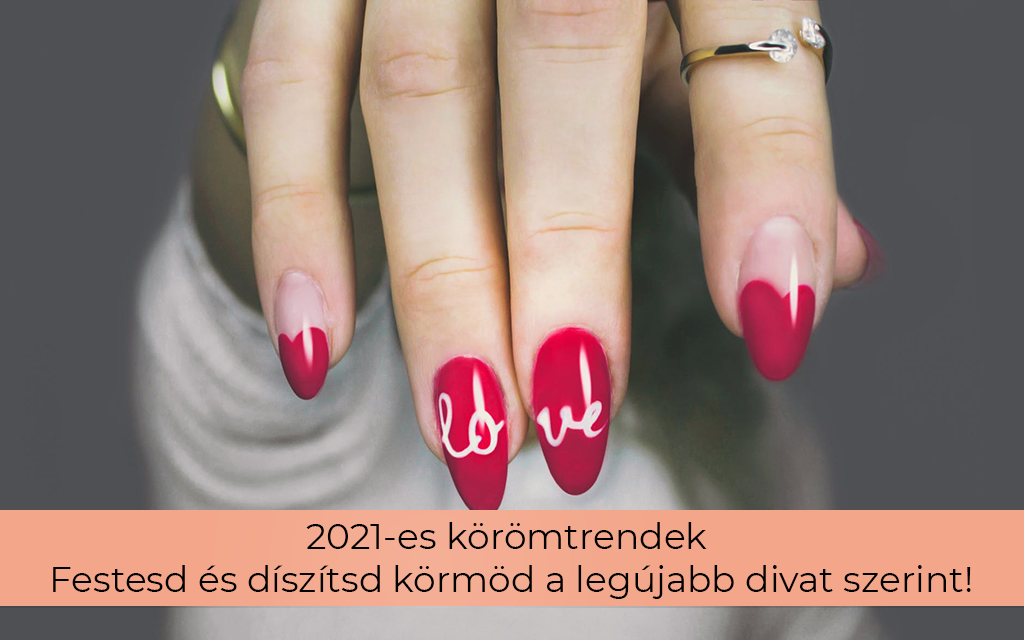 2021 körömtrendek: Festesd és díszítsd körmöd a legújabb divat szerint!